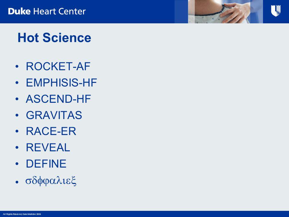 All Rights Reserved, Duke Medicine 2008 Hot Science ROCKET-AF EMPHISIS-HF ASCEND-HF GRAVITAS RACE-ER REVEAL DEFINE ● 