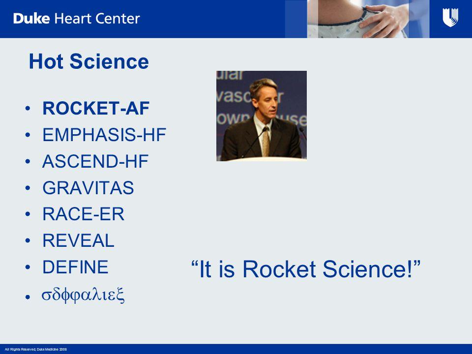 """All Rights Reserved, Duke Medicine 2008 Hot Science ROCKET-AF EMPHASIS-HF ASCEND-HF GRAVITAS RACE-ER REVEAL DEFINE ●  """"It is Rocket Science!"""""""