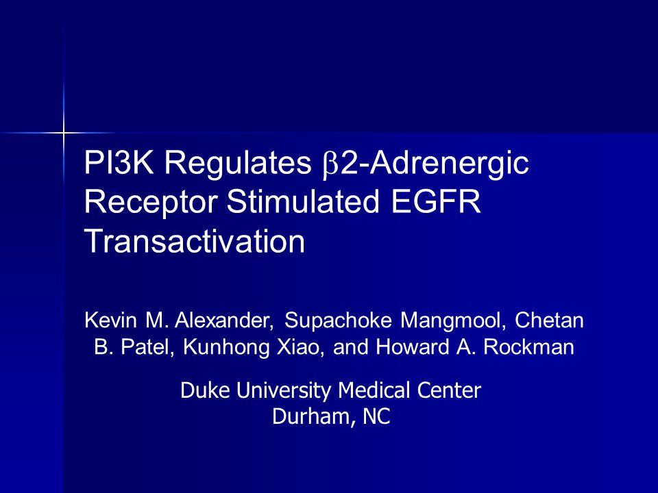 PI3K Regulates  2-Adrenergic Receptor Stimulated EGFR Transactivation Kevin M. Alexander, Supachoke Mangmool, Chetan B. Patel, Kunhong Xiao, and Howa
