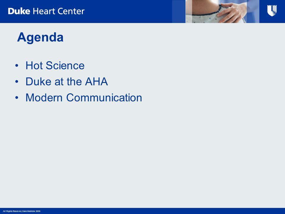 All Rights Reserved, Duke Medicine 2008 Agenda Hot Science Duke at the AHA Modern Communication