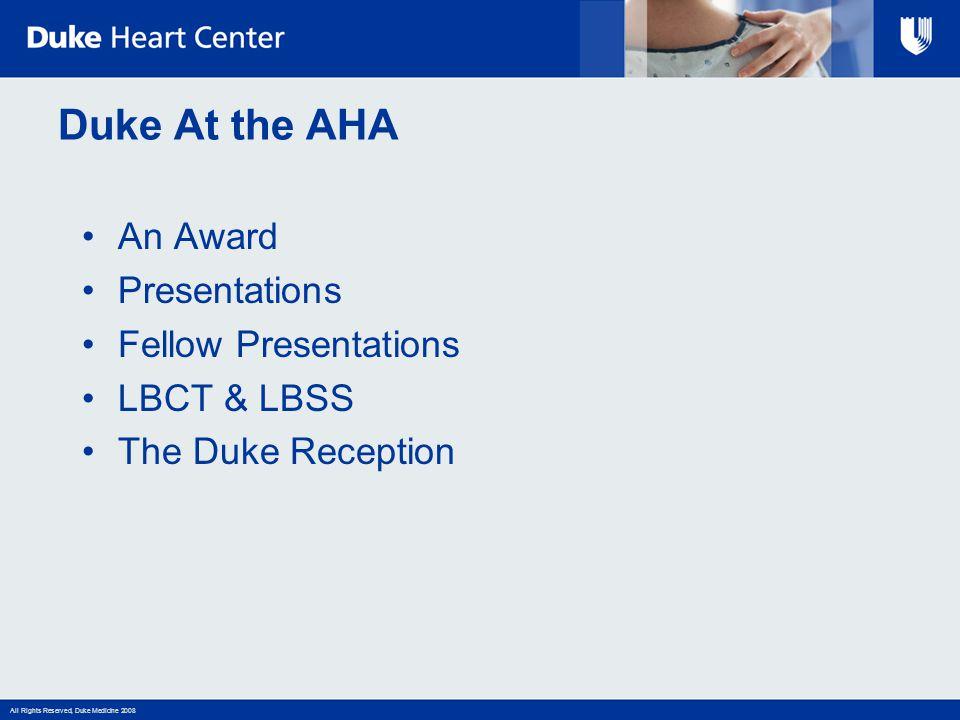 All Rights Reserved, Duke Medicine 2008 Duke At the AHA An Award Presentations Fellow Presentations LBCT & LBSS The Duke Reception