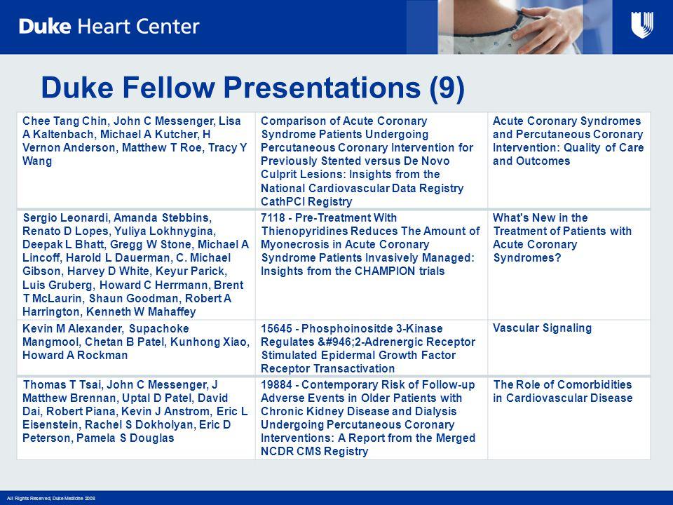 All Rights Reserved, Duke Medicine 2008 Duke Fellow Presentations (9) Chee Tang Chin, John C Messenger, Lisa A Kaltenbach, Michael A Kutcher, H Vernon