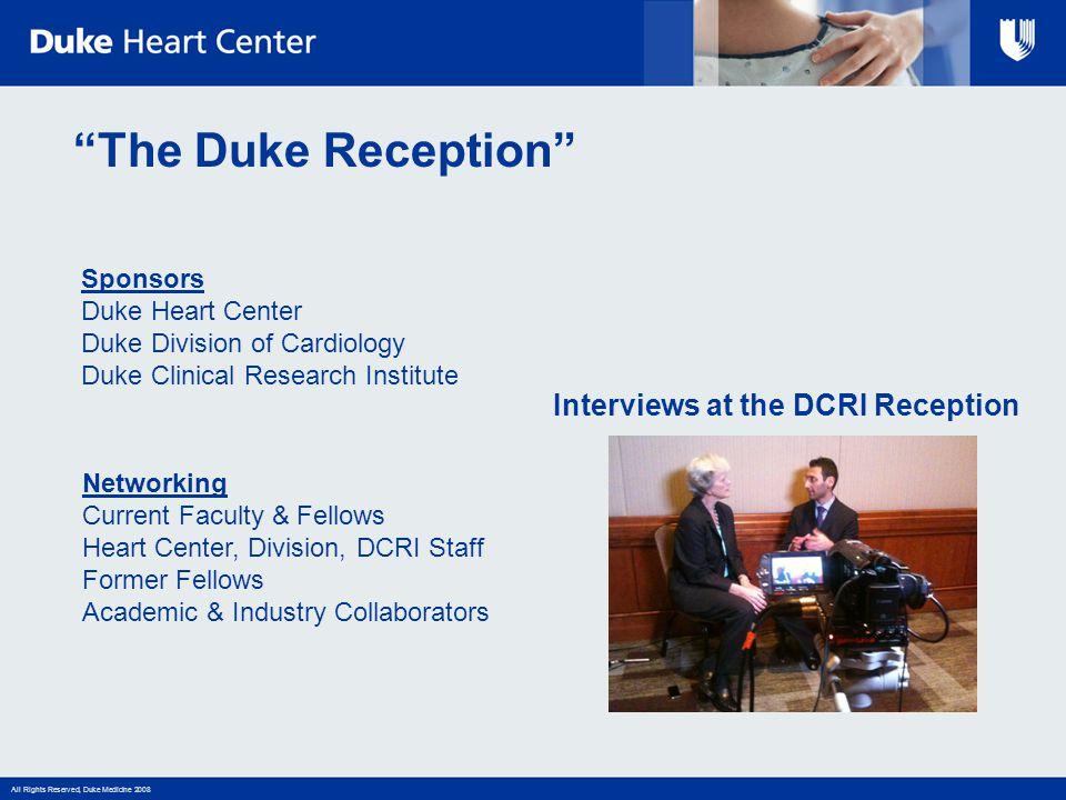"All Rights Reserved, Duke Medicine 2008 Interviews at the DCRI Reception ""The Duke Reception"" Sponsors Duke Heart Center Duke Division of Cardiology D"