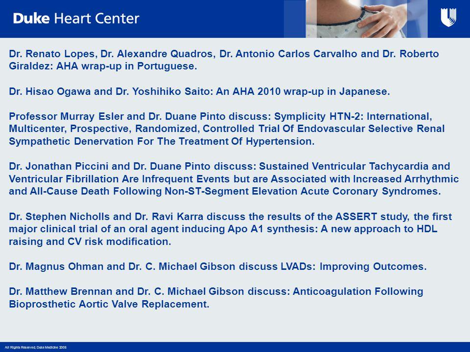 All Rights Reserved, Duke Medicine 2008 Dr. Renato Lopes, Dr. Alexandre Quadros, Dr. Antonio Carlos Carvalho and Dr. Roberto Giraldez: AHA wrap-up in