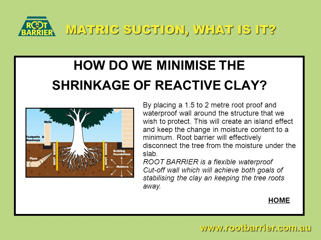 MATRIC SUCTION, WHAT IS IT? MATRIC SUCTION, WHAT IS IT? HOW DO WE MINIMISE THE SHRINKAGE OF REACTIVE CLAY? c www.rootbarrier.com.au www.rootbarrier.co