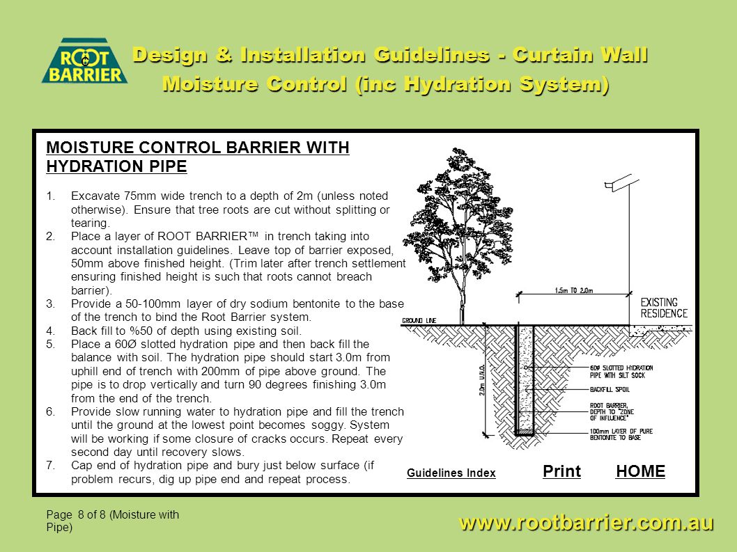 Design & Installation Guidelines - Curtain Wall Moisture Control (inc Hydration System) c www.rootbarrier.com.au www.rootbarrier.com.au HOME MOISTURE CONTROL BARRIER WITH HYDRATION PIPE 1.Excavate 75mm wide trench to a depth of 2m (unless noted otherwise).