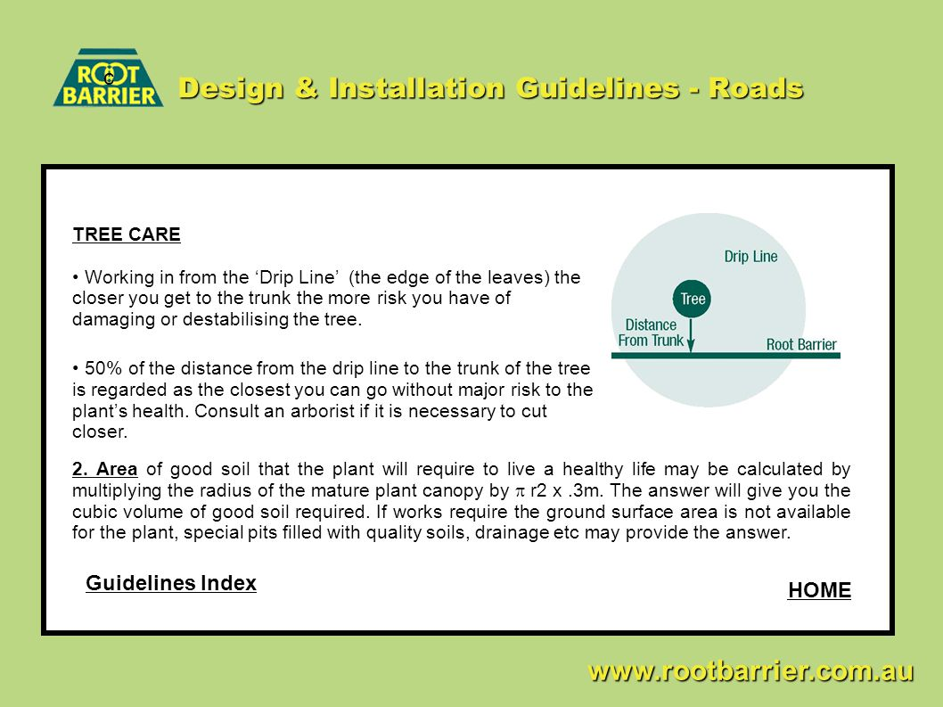 Design & Installation Guidelines - Roads c www.rootbarrier.com.au www.rootbarrier.com.au TREE CARE Working in from the 'Drip Line' (the edge of the le