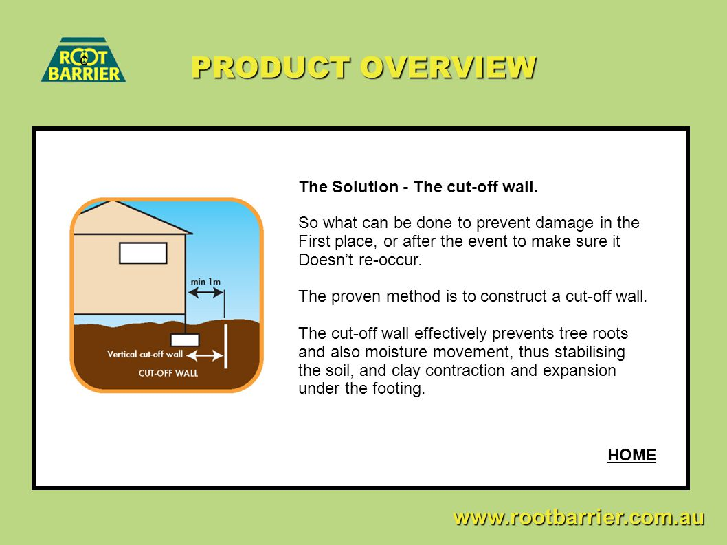 PRODUCT OVERVIEW c www.rootbarrier.com.au www.rootbarrier.com.au The Solution - The cut-off wall. So what can be done to prevent damage in the First p