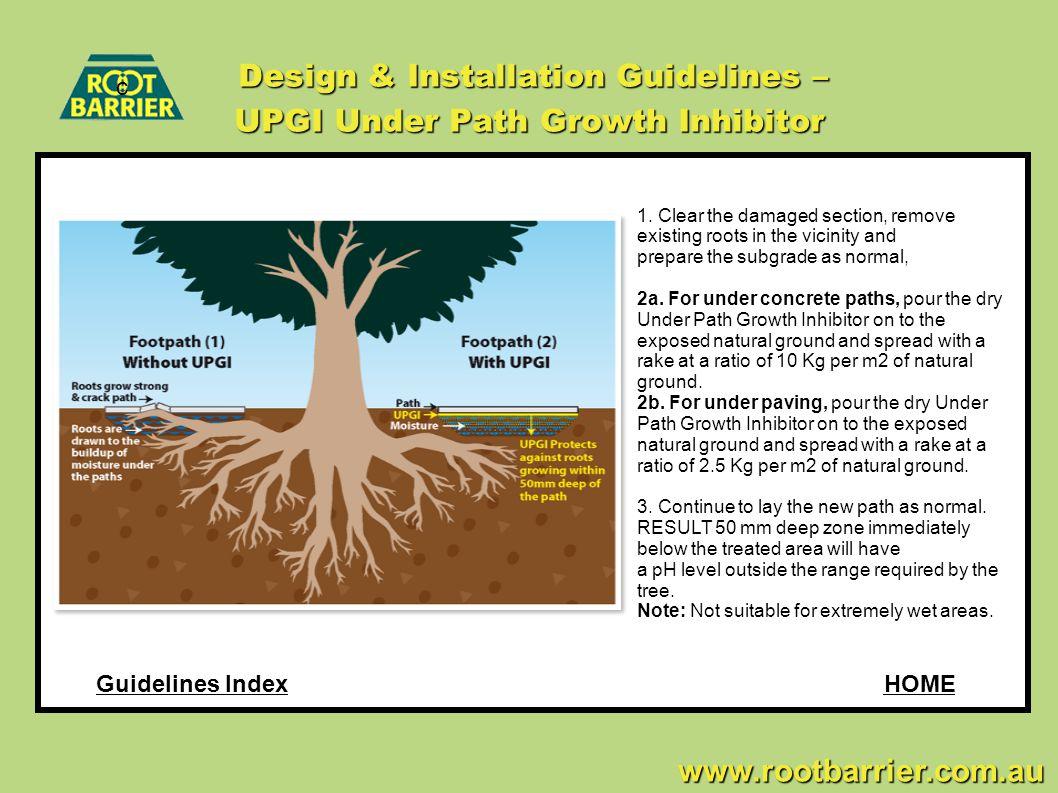c www.rootbarrier.com.au www.rootbarrier.com.au Design & Installation Guidelines – UPGI Under Path Growth Inhibitor HOMEGuidelines Index 1.