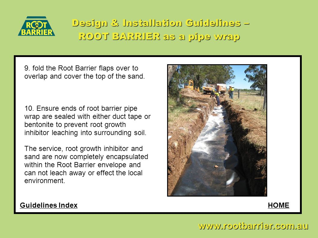 c www.rootbarrier.com.au www.rootbarrier.com.au HOMEGuidelines Index Design & Installation Guidelines – ROOT BARRIER as a pipe wrap 9. fold the Root B