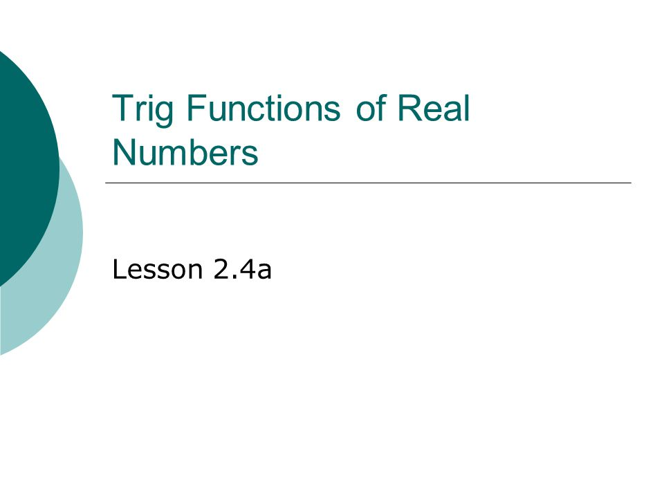 Trig Functions of Real Numbers Lesson 2.4a