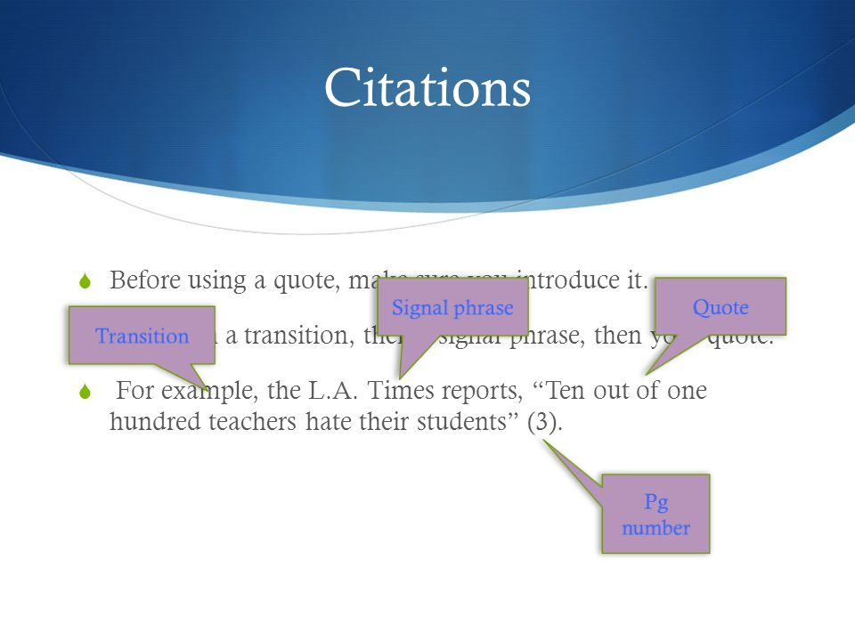 Citations  Before using a quote, make sure you introduce it.
