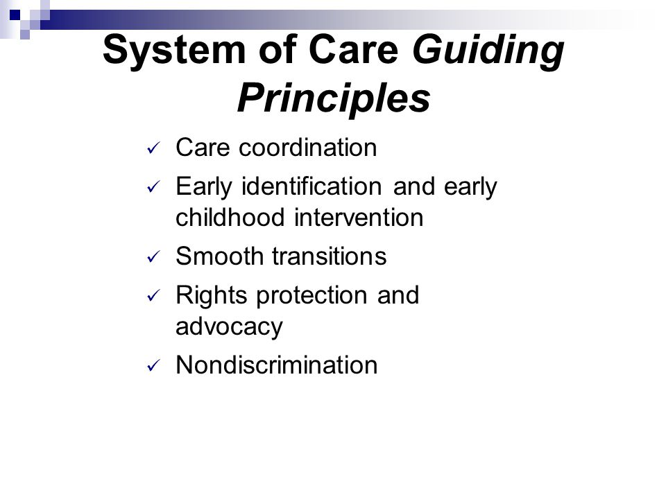 System of Care Guiding Principles Care coordination Early identification and early childhood intervention Smooth transitions Rights protection and adv