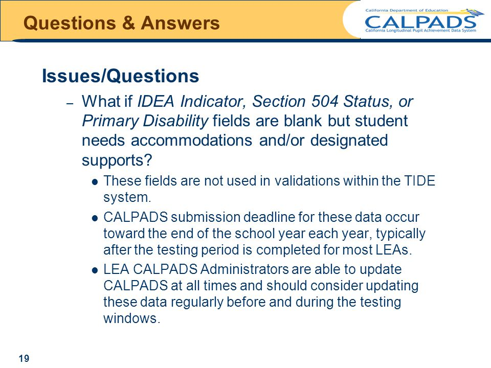 Questions & Answers Issues/Questions – What if IDEA Indicator, Section 504 Status, or Primary Disability fields are blank but student needs accommodations and/or designated supports.
