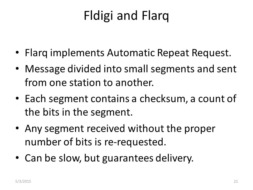 Fldigi Features Supports a ten families of digital modes Supports keyboard and file/mail exchanges.