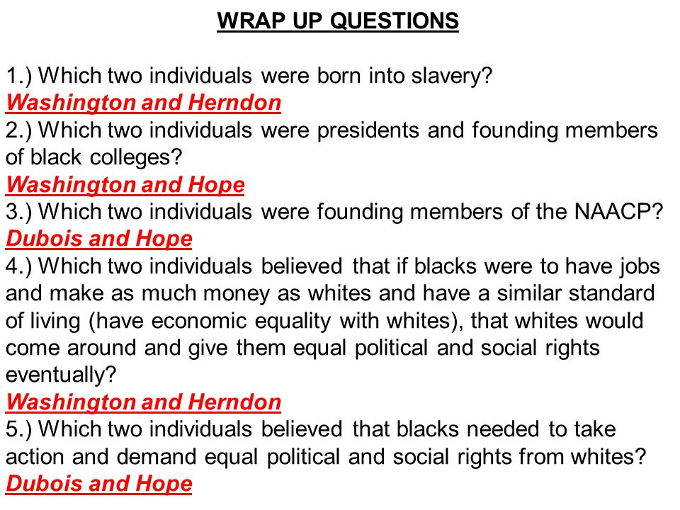 WRAP UP QUESTIONS 1.) Which two individuals were born into slavery.