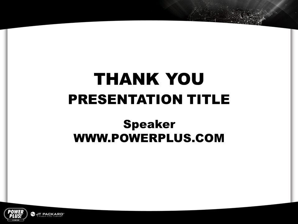PRESENTATION TITLE Speaker WWW.POWERPLUS.COM THANK YOU