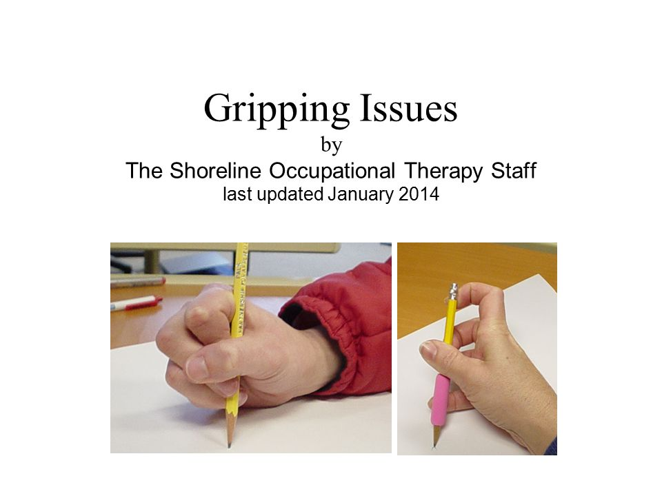 Gripping Issues by The Shoreline Occupational Therapy Staff last updated January 2014