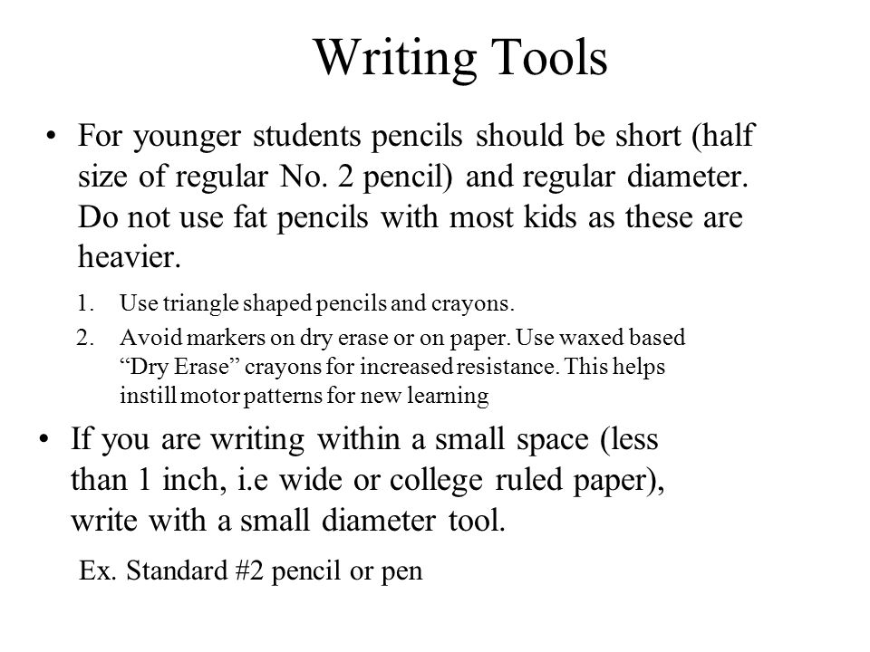 Writing Tools For younger students pencils should be short (half size of regular No.