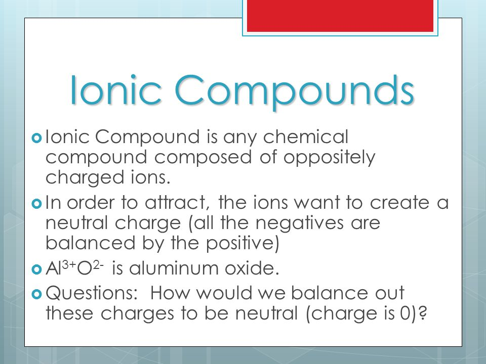 READING IONIC COMPOUNDS  Al 2 O 3  In the example above, the number to the bottom right tells you how many of each ion you have.