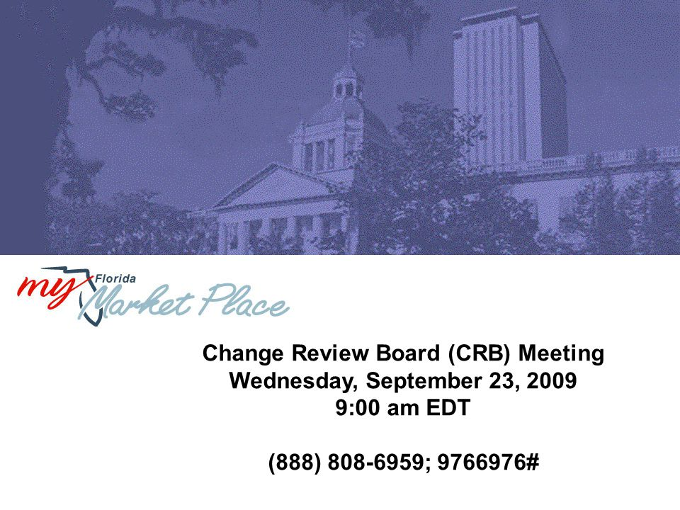 Change Review Board (CRB) Meeting Wednesday, September 23, 2009 9:00 am EDT (888) 808-6959; 9766976#