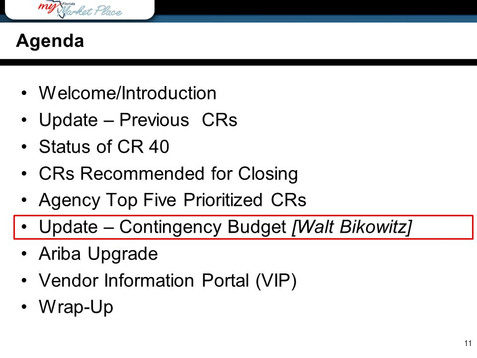 Agenda Welcome/Introduction Update – Previous CRs Status of CR 40 CRs Recommended for Closing Agency Top Five Prioritized CRs Update – Contingency Budget [Walt Bikowitz] Ariba Upgrade Vendor Information Portal (VIP) Wrap-Up 11 Agenda