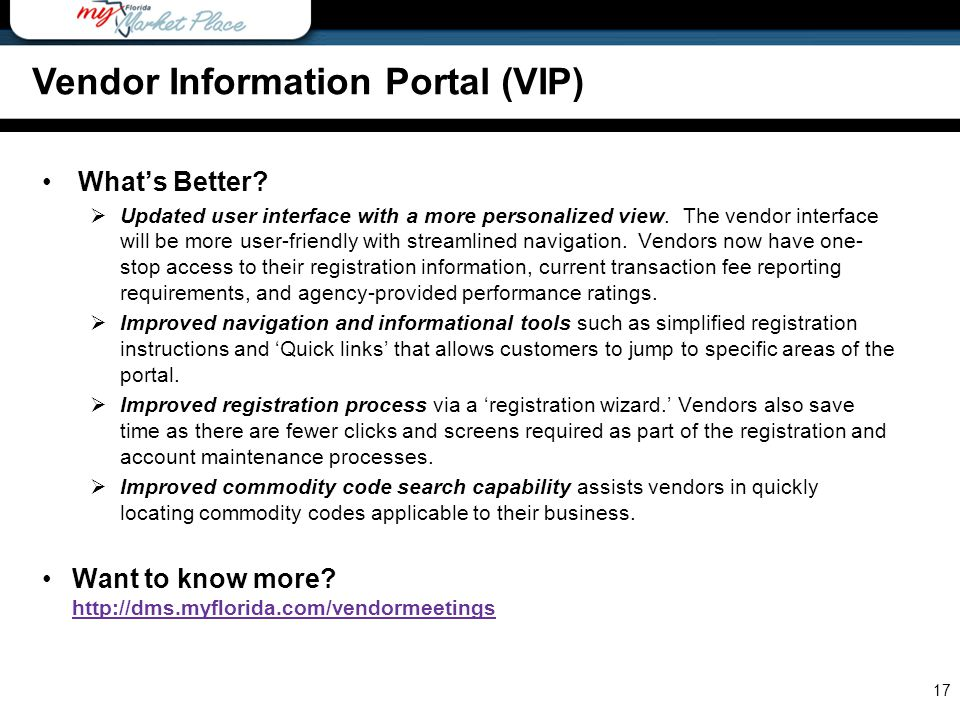 17 Vendor Information Portal (VIP) What's Better?  Updated user interface with a more personalized view. The vendor interface will be more user-frien