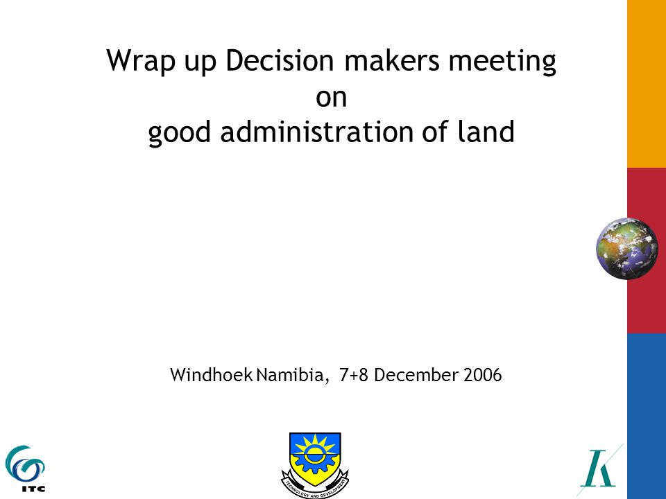 Wrap up Decision makers meeting on good administration of land Windhoek Namibia, 7+8 December 2006