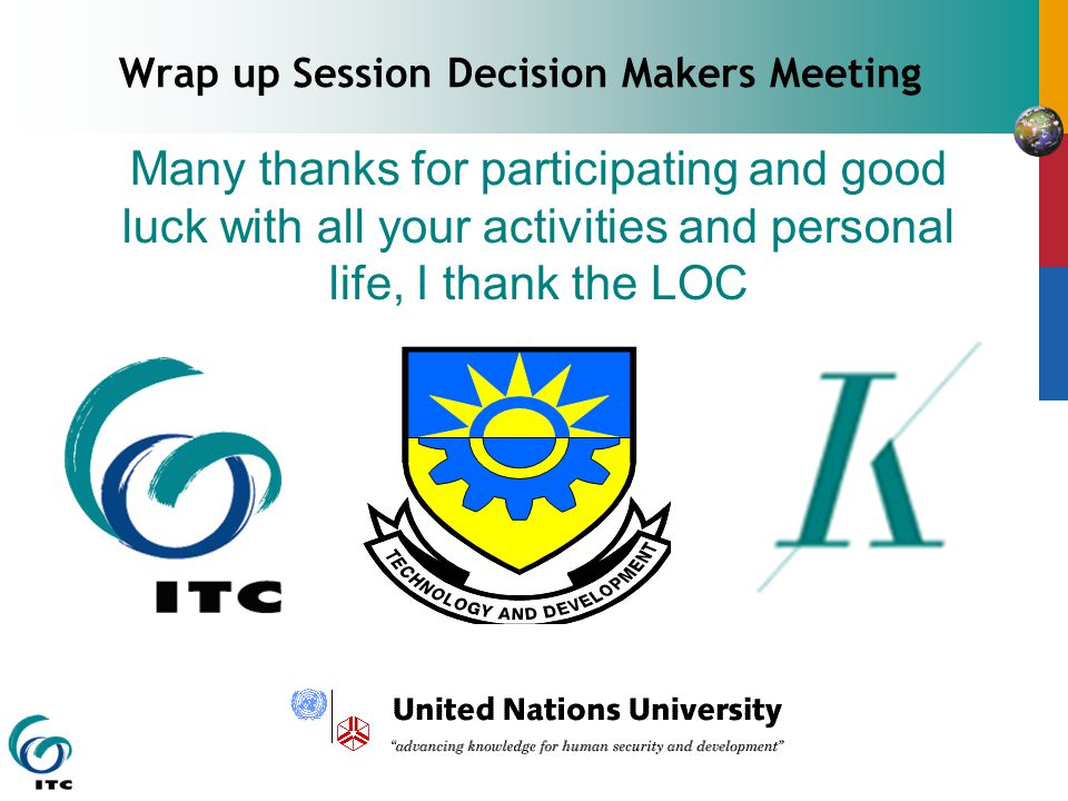 Wrap up Session Decision Makers Meeting Many thanks for participating and good luck with all your activities and personal life, I thank the LOC