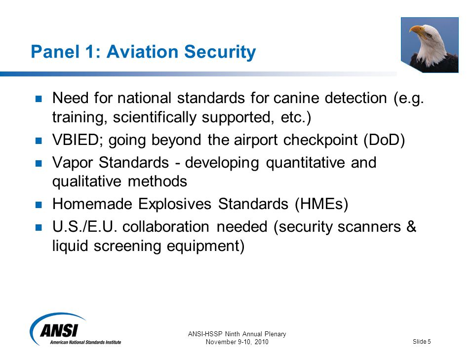 ANSI-HSSP Ninth Annual Plenary November 9-10, 2010 Slide 5 Panel 1: Aviation Security Need for national standards for canine detection (e.g.