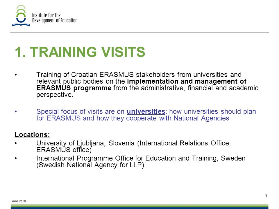 3 1. TRAINING VISITS Training of Croatian ERASMUS stakeholders from universities and relevant public bodies on the implementation and management of ER