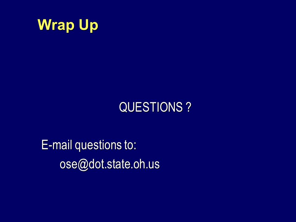 Wrap Up QUESTIONS E-mail questions to: ose@dot.state.oh.us