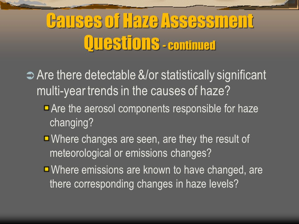 Causes of Haze Assessment Questions - continued  Are there detectable &/or statistically significant multi-year trends in the causes of haze.