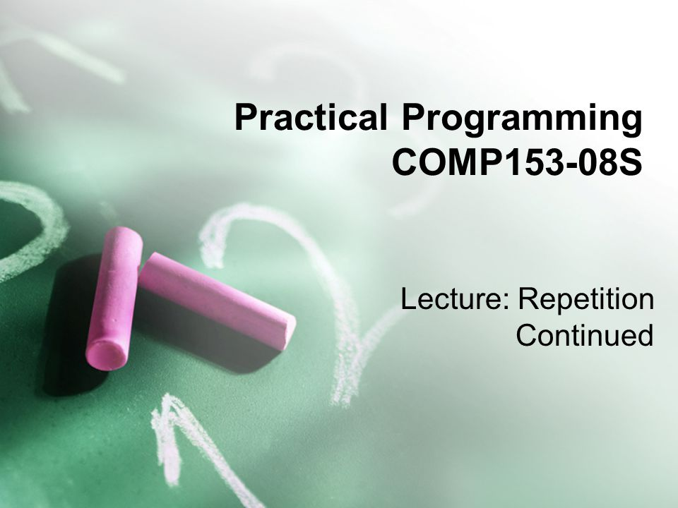 Practical Programming COMP153-08S Lecture: Repetition Continued
