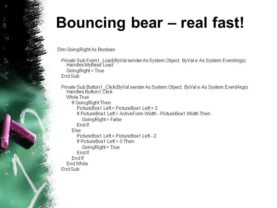 Bouncing bear – real fast.
