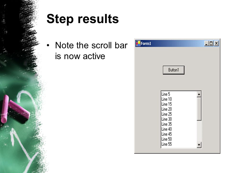 Step results Note the scroll bar is now active