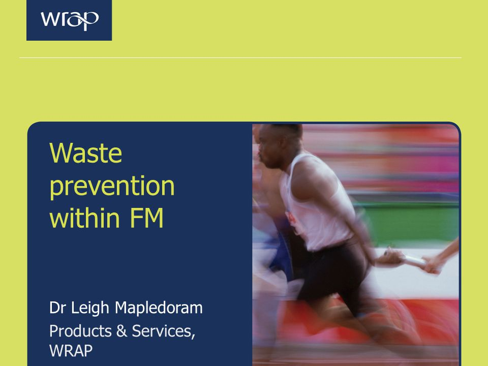 Waste prevention within FM Dr Leigh Mapledoram Products & Services, WRAP