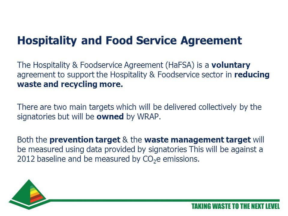 The Hospitality & Foodservice Agreement (HaFSA) is a voluntary agreement to support the Hospitality & Foodservice sector in reducing waste and recycling more.