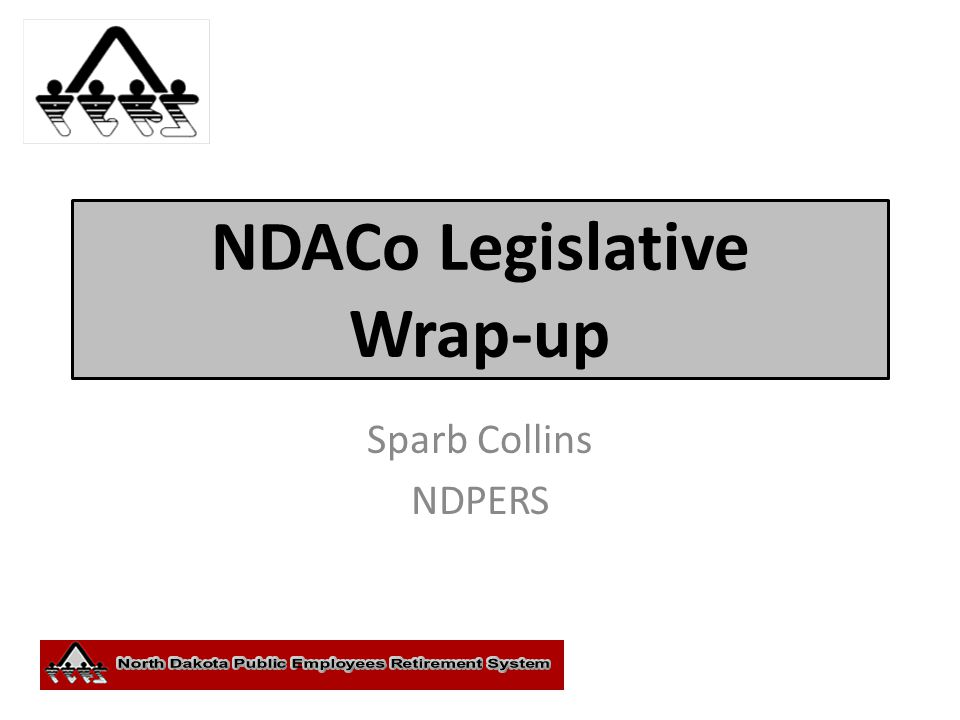 NDACo Legislative Wrap-up Sparb Collins NDPERS