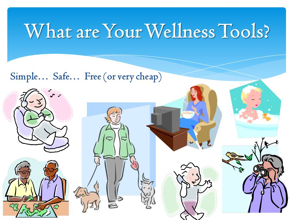 What are Your Wellness Tools Simple… Safe… Free (or very cheap)