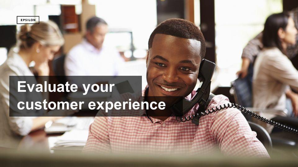 ©2014 Epsilon Data Management, LLC. Private & Confidential 28 Evaluate your customer experience