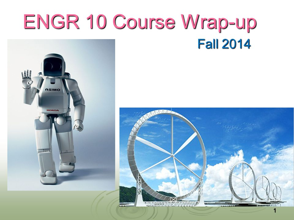 ENGR 10 Course Wrap-up Fall 2014 1