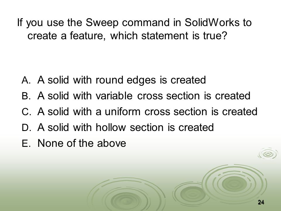If you use the Sweep command in SolidWorks to create a feature, which statement is true.