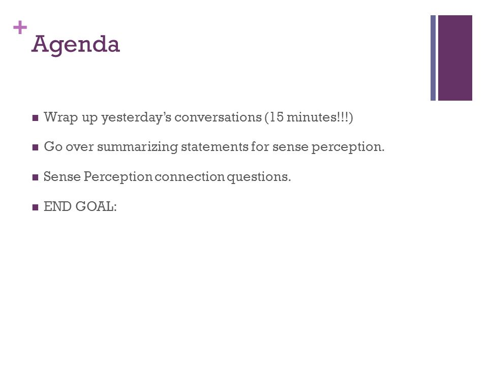 + Agenda Wrap up yesterday's conversations (15 minutes!!!) Go over summarizing statements for sense perception. Sense Perception connection questions.