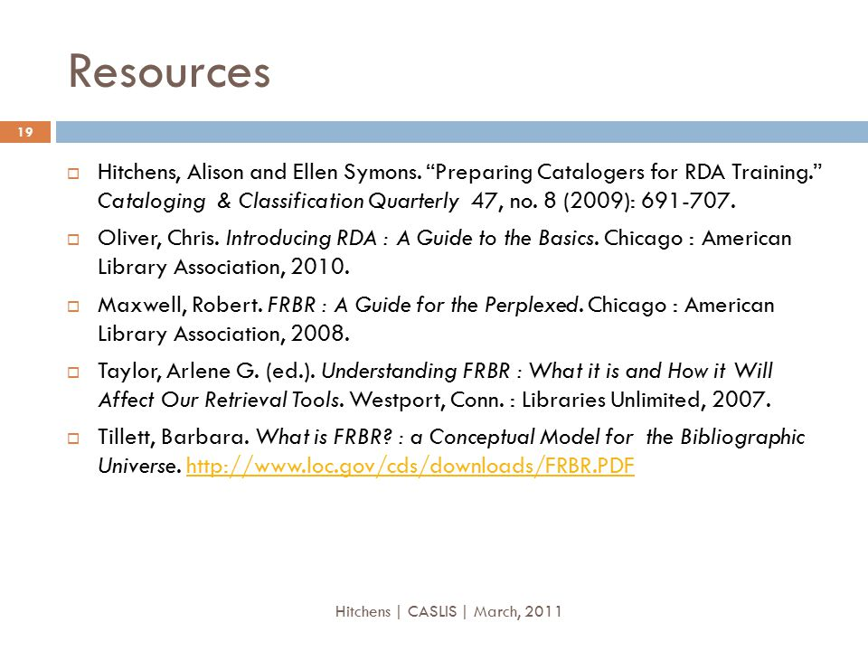 """Resources  Hitchens, Alison and Ellen Symons. """"Preparing Catalogers for RDA Training."""" Cataloging & Classification Quarterly 47, no. 8 (2009): 691-70"""