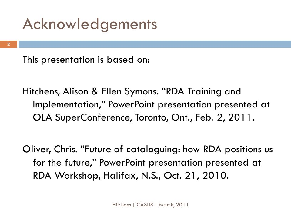 """Acknowledgements This presentation is based on: Hitchens, Alison & Ellen Symons. """"RDA Training and Implementation,"""" PowerPoint presentation presented"""