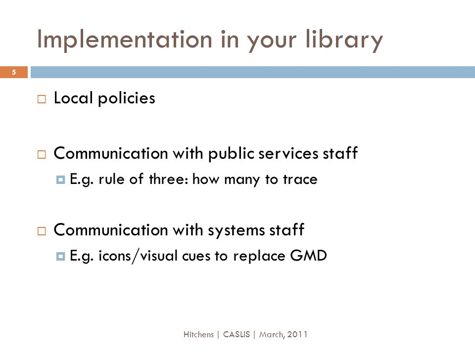 Implementation in your library  Local policies  Communication with public services staff  E.g.