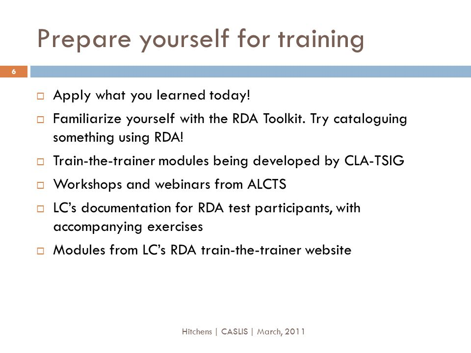 Prepare yourself for training  Apply what you learned today!  Familiarize yourself with the RDA Toolkit. Try cataloguing something using RDA!  Trai