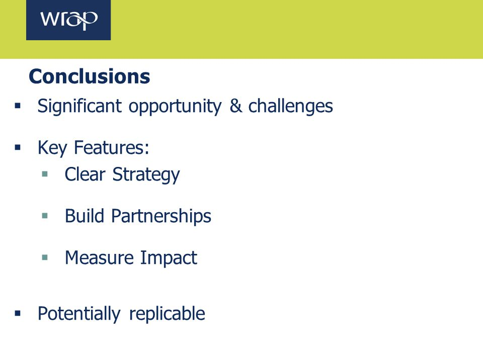Conclusions  Significant opportunity & challenges  Key Features:  Clear Strategy  Build Partnerships  Measure Impact  Potentially replicable