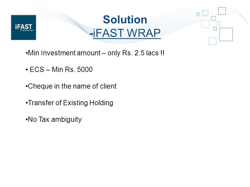 Solution -iFAST WRAP Min Investment amount – only Rs.